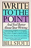 Write to the Point and Feel Better about Your Writing, William Stott, 0385193718
