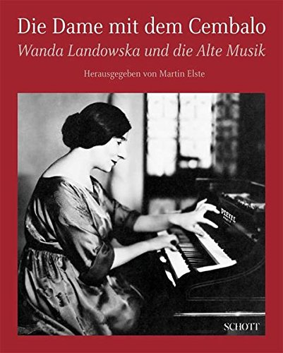 Die Dame mit dem Cembalo: Wanda Landowska und die Alte Musik
