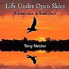 Life Under Open Skies: Adventures in Bushcraft Hörbuch von Tony Nester Gesprochen von: Jack Chekijian