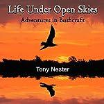 Life Under Open Skies: Adventures in Bushcraft | Tony Nester