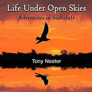 Life Under Open Skies: Adventures in Bushcraft Audiobook