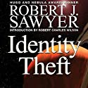 Identity Theft Hörbuch von Robert J. Sawyer Gesprochen von: Anthony Heald