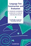 Language Test Construction and Evaluation, J. Charles Alderson and Caroline Clapham, 0521478294