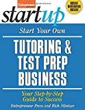 Start Your Own Tutoring and Test Prep Business: Your Step-By-Step Guide to Success (StartUp Series)