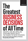 img - for FORTUNE The Greatest Business Decisions of All Time: Apple, Ford, IBM, Zappos, and others made radical choices that changed the course of business. book / textbook / text book