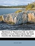 Noticia Y Proceso De La Muy Noble Y Leal Villa Real De San Felipe De Austria De Oruro ... (Spanish Edition)