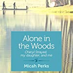 Alone in the Woods: Cheryl Strayed, My Daughter, and Me | Micah Perks