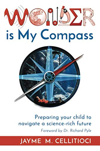 Wonder is My Compass: Preparing your child to navigate a science-rich future