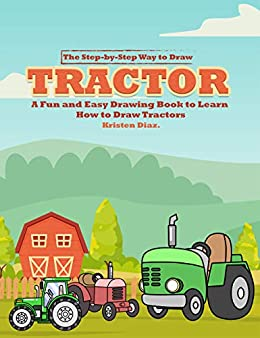 The Step By Step Way To Draw Tractor A Fun And Easy Drawing