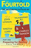 The Fourtold - Part One - Preparing for Destiny : The Prophecies Fulfilled by John Lennon, Muhammad Ali, Timothy Leary and Charles Manson, Andrew, Paul, 0987370006
