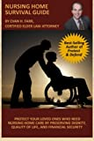 Nursing Home Survival Guide: Helping You Protect Your Loved Ones Who Need Nursing Home Care by Preserving Dignity, Quality of Life, and Financial Security