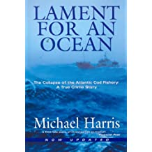 Lament for an Ocean: The Collapse of the Atlantic Cod Fishery