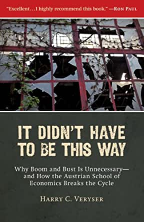 It Didnt Have to Be This Way: Why Boom and Bust Is Unnecessary—and How the Austrian School of Economics Breaks the Cycle (English Edition)