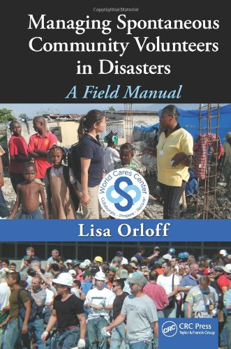Managing Spontaneous Community Volunteers in Disasters: A Field Manual by CRC Press