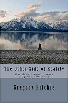 The Other Side of Reality: One Man's Unusual Journey of Spiritual Discovery