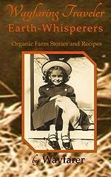 Wayfaring Traveler: Earth-Whisperers: Organic Farm Stories and Recipes (Volume 3)