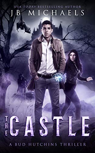 The Castle: A Bud Hutchins Supernatural Thriller (Bud Hutchins Supernatural Thrillers Book 3) by [Michaels, JB]