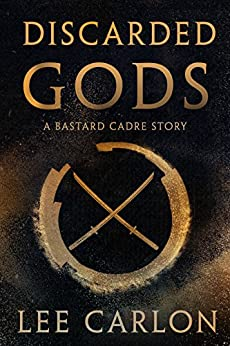 Discarded Gods: A Bastard Cadre Story (The Bastard Cadre Book 0) by [Carlon, Lee]
