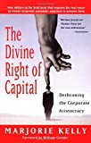 img - for The Divine Right of Capital: Dethroning the Corporate Aristocracy by Marjorie Kelly (2003-01-09) book / textbook / text book