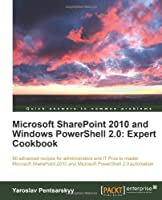 Microsoft SharePoint 2010 and Windows PowerShell 2.0: Expert Cookbook Front Cover