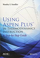 Using Aspen Plus in Thermodynamics Instruction: A Step-by-Step Guide Front Cover