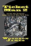 Ticket Man 2: Inside the Criminal Underworld of New York City (Carlo Juliano Chronicles) (Volume 2)