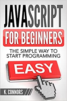 Javascript For Beginners: The Simple Way To Start Programming por K. Connors epub