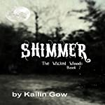 Shimmer: The Wicked Woods, Book 2 | Kailin Gow