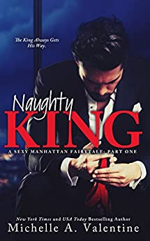 Naughty King (A Sexy Manhattan Fairytale: Part One) by [Valentine, Michelle A.]