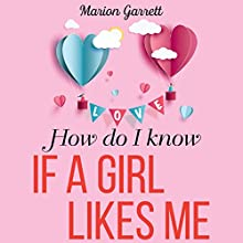 How Do I Know if a Girl Likes Me? Audiobook by Marion Garrett Narrated by Iesha Nyree