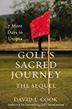 Golfs Sacred Journey, the Sequel: 7 More Days in Utopia