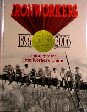 Ironworkers 1896 2006 a History of the Iron Workers Union