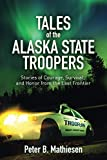 img - for Tales of the Alaska State Troopers: Stories of Courage, Survival, and Honor from the Last Frontier book / textbook / text book