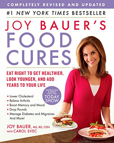 Joy Bauer's Food Cures: Eat Right to Get Healthier, Look Younger, and Add Years to Your Life (Best Vegan Junk Food)