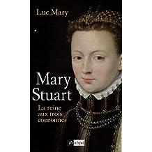 Mary Stuart La reine aux trois couronnes