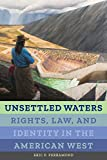 img - for Unsettled Waters: Rights, Law, and Identity in the American West (Critical Environments: Nature, Science, and Politics) book / textbook / text book