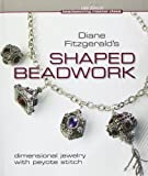 Diane Fitzgerald's Shaped Beadwork: Dimensional Jewelry with Peyote Stitch (Beadweaving Master Class Series)