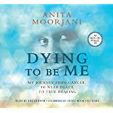 By Anita Moorjani - Dying To Be Me: My Journey from Cancer, to Near Death, to True Healing (Unabridged) (4.10.2012)