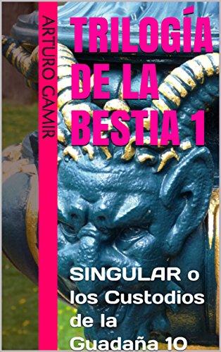 TRILOGÍA DE LA BESTIA 1: SINGULAR o los Custodios de la Guadaña 10 (Spanish Edition)