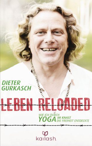 Leben Reloaded: Wie ich durch Yoga im Knast die Freiheit entdeckte (German Edition)