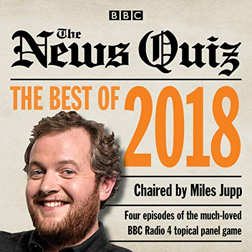The News Quiz: Best of 2018: The Topical BBC Radio 4 Comedy Panel Show