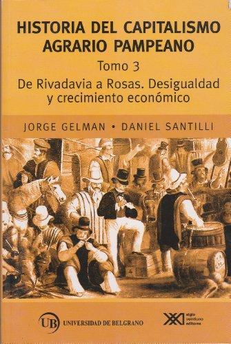 Historia del Capitalismo Agrario Pampeano 3: de Rivadavia a Rosas: Desigualdad y Crecimiento Economico