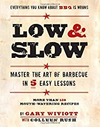 LOW & SLOW: MASTER THE ART OF BARBECUE IN 5 EASY LESSONS BY Wiviott, Gary(Author)04-2009( Paperback )