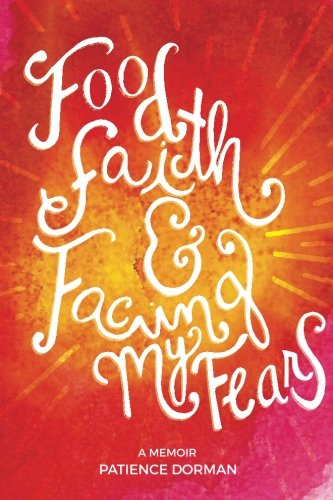 Food, Faith, & Facing My Fears: A (Faith Food)