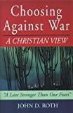 Choosing Against War, John D. Roth, 1561483591