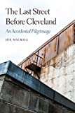 The Last Street Before Cleveland, Joe Mackall, 0803254741