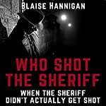 Who Shot the Sheriff When the Sheriff Didn't Actually Get Shot | Blaise Hannigan
