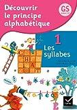 Découvrir le principe alphabétique GS/CP Éd. 2012 - Cahier 1 Les syllabes