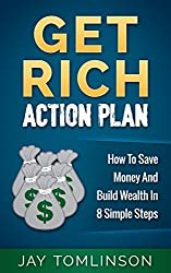 Get Rich Action Plan: How To Save Money And Build Wealth In 8 Simple Steps (FU Money Series Book 1)