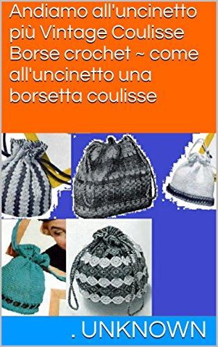 Andiamo all'uncinetto più Vintage Coulisse Borse crochet ~ come all'uncinetto una borsetta coulisse (Italian ()